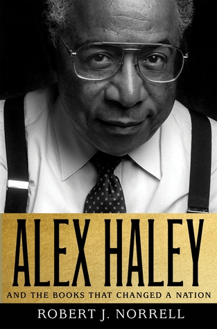 Alex Haley: And the Books That Changed a Nation Robert J. Norrell