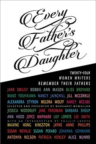 Every Father's Daughter: Twenty-four Women Writers Remember Their Fathers