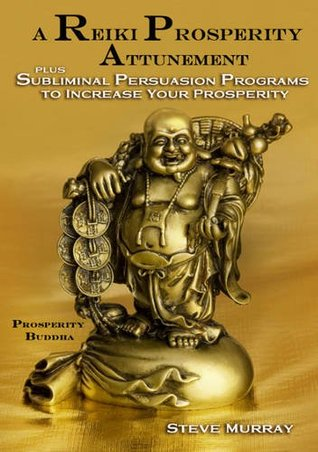 Reiki Prosperity Attunement: Plus Subliminal Persuasion Programs to Increase Your Prosperity  by  Steve Murray