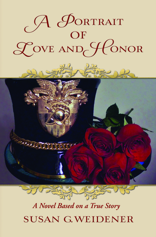 A Portrait of Love and Honor - A Novel Based On a True Story by Susan G. Weidener