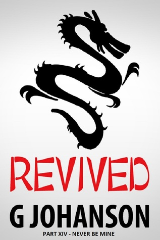 Revived: Part XIV - Never Be Mine  by  G Johanson