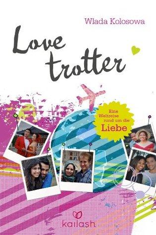 Lovetrotter: Eine Weltreise rund um die Liebe  by  Wlada Kolosowa