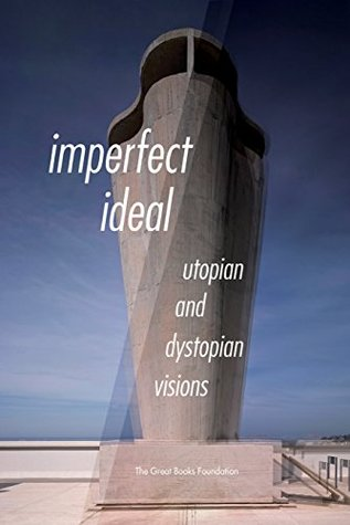 Imperfect Ideal: Utopian and Dystopian Visions  by  Ursula K. Le Guin