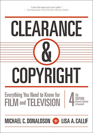 Clearance & Copyright, 4th Edition: Everything You Need to Know for Film and Television  by  Michael C. Donaldson