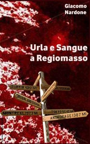 Urla e Sangue a Regiomasso  by  Giacomo Nardone