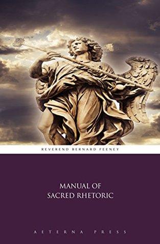 Manual of Sacred Rhetoric  by  Reverend Bernard Feeney