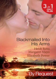 Blackmailed Into His Arms: Blackmailed into Bed / The Billionaires Blackmail Bargain / Blackmailed For Her Baby  by  Heidi Betts