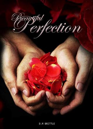 Beautiful Perfection (Beautifully unbroken #2) by D.M. Brittle