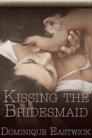 Kissing The Bridesmaid: A Sherman Cousin Short Story 2.5 (BBW) (Sherman Family Series Book 0)  by  Dominique Eastwick