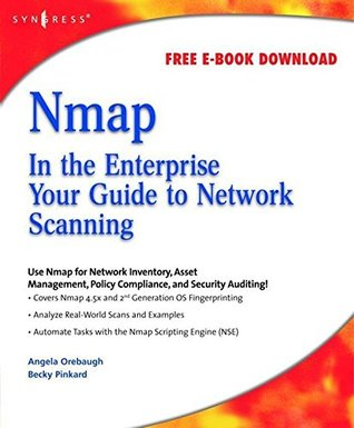 Nmap in the Enterprise: Your Guide to Network Scanning Angela Orebaugh