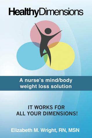 Healthy Dimension: A nurses mind/body weight loss solution Elizabeth Wright