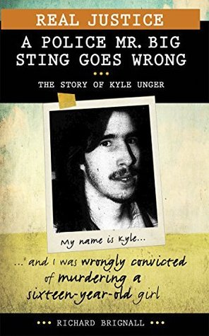 Real Justice: A Police Mr. Big Sting Goes Wrong: The Story of Kyle Unger