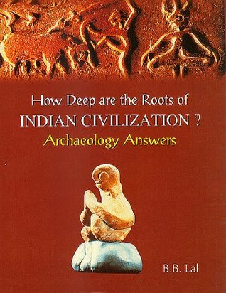 How Deep Are the Roots of Indian Civilzation?: Archaeology Answers  by  B.B. Lal