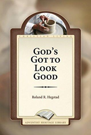Gods Got To Look Good  by  Roland R. Hegstad