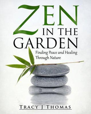 Zen in the Garden by Tracy J.  Thomas