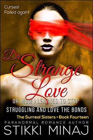 Dr. Strange Love or: How I Learned to Stop Struggling and Love the Bonds (Surreal Sisters #14)  by  Stikki Minaj