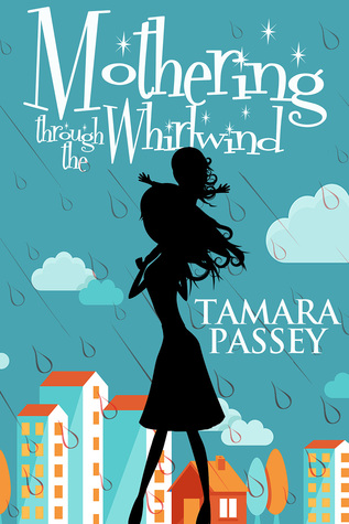 Mothering through the Whirlwind by Tamara Passey