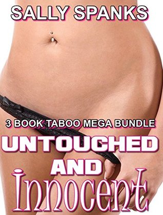 TABOO EROTICA: UNTOUCHED AND INNOCENT (3 BOOK MEGA BUNDLE) - (older man, younger woman, forbidden, household, erotic) Sally Spanks