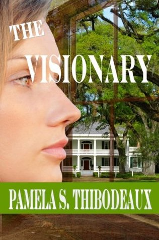The Visionary by Pamela S. Thibodeaux