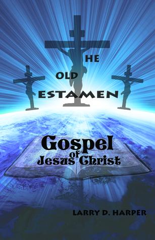 The Old Testament Gospel of Jesus Christ  by  Larry D. Harper