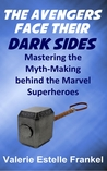 The Avengers Face Their Dark Sides: Mastering the Myth-Making behind the Marvel Superheroes