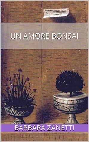 Un amore bonsai  by  Barbara Zanetti