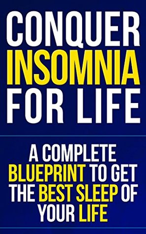 Conquer Insomnia for Life: A complete blueprint to get the best sleep of your life  by  Nicholas  Grey