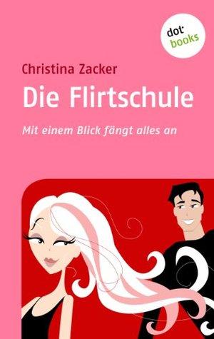 Die Flirtschule: Mit einem Blick fängt alles an Christina Zacker