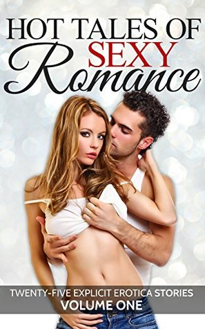 Hot Tales of Sexy Romance Volume One: Twenty-Five Explicit Erotica Stories April Fisher