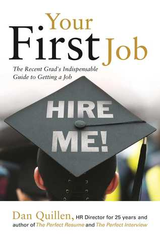 Your First Job: The Recent Grads Indispensable Guide to Getting a Job  by  Dan Quillen