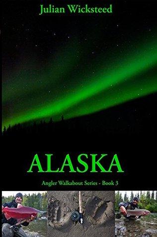 ALASKA: Angler Walkabout Series - Book 3 Julian Wicksteed