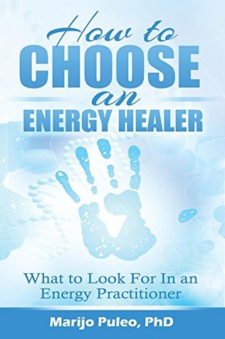 How to Choose an Energy Healer: What to Look For In an Energy Practitioner  by  Marijo Puleo
