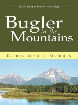 Bugler in the Mountains : Better Than A Known Way series Doris Myrle Morris