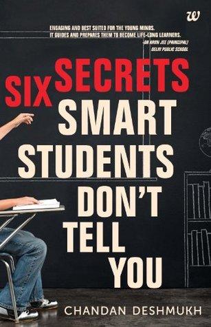 SIX SECRETS SMART STUDENTS DONT TELL YOU CHANDAN DESHMUKH