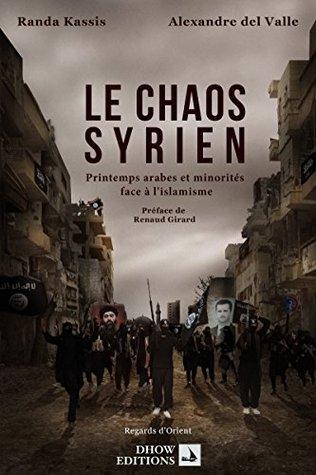 Le chaos syrien - Printemps arabes et minorités face à lislamisme Randa Kassis