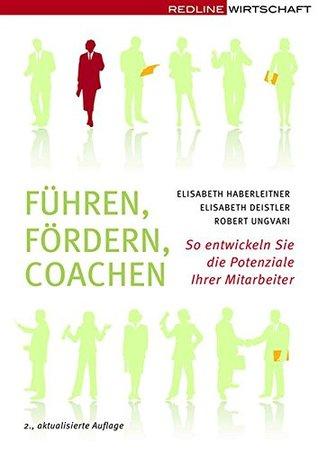 Führen Fördern Coachen: So entwickeln Sie die Potenziale Ihrer Mitarbeiter  by  Elisabeth Deistler