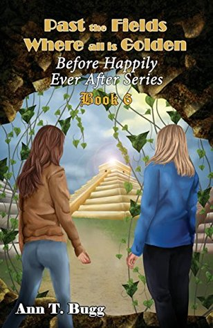 Past the Fields, Where all is Golden (Before Happily Ever After Book 6)  by  Ann T. Bugg