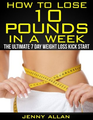 how to lose 10 pounds in a week  the ultimate 7 day