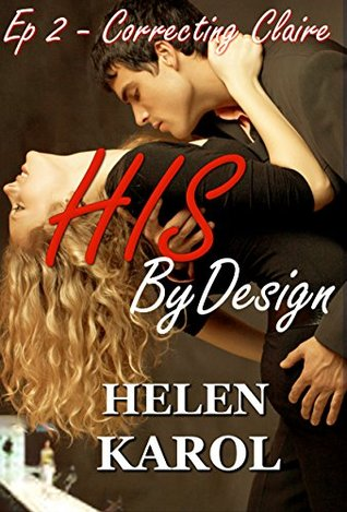 HIS By Design: Correcting Claire  by  Helen Karol