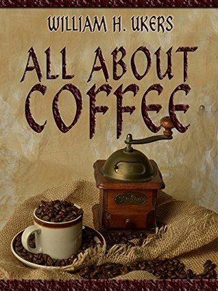 All About Coffee William H. Ukers