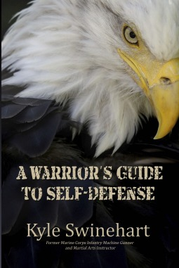 A Warrior's Guide to Self-Defense by Kyle Swinehart