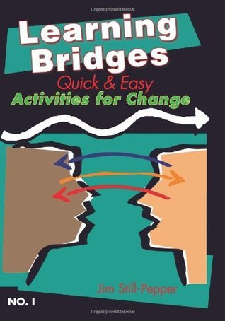 Learning Bridges: Quick and Easy Activities for Change (POPULAR INSIGHTS SERIES)  by  Jim Still-Pepper