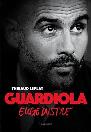 Guardiola Eloge du style Thibaud Leplat