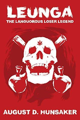 Leunga: The Languorous Loser Legend  by  August D. Hunsaker