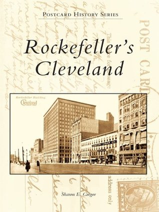 Rockefellers Cleveland (Postcard History Series)  by  Sharon E. Gregor