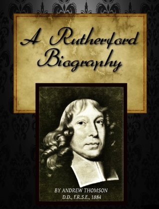 A Biography of Samuel Rutherford  by  Samuel Rutherford