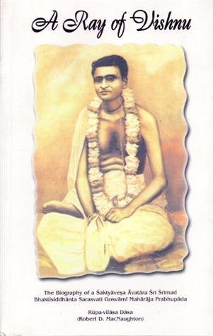 A Ray of Vishnu: The Biography of a Saktyavesa (Lives of the Vaisnava Acaryas, Vol 1)  by  Rupa-Vilasa Dasa