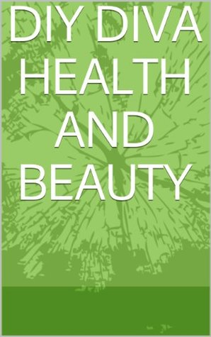 DIY DIVA HEALTH AND BEAUTY  by  Evonne Noble