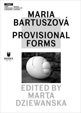 Maria Bartuszová: Provisional Forms  by  Marta Dziewanska