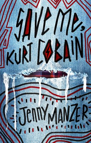 Blog Tour: Save Me, Kurt Cobain by Jenny Manzer | Review + Giveaway